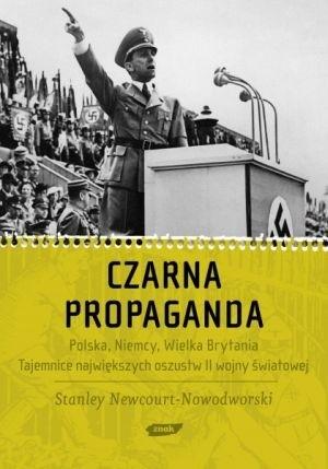 Okładka książki Czarna Propaganda. Polska, Niemcy, Wielka Brytania. Tajemnice największych oszustw II wojny Światowej