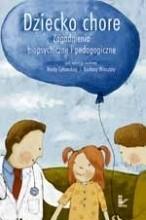 Okładka książki Dziecko chore : zagadnienia biopsychiczne i pedagogiczne