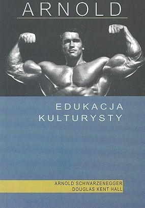Okładka książki Arnold: Edukacja Kulturysty