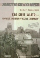 Okładka książki Kto sieje wiatr... Opowieść żołnierza dywizji SS `Totenkopf`