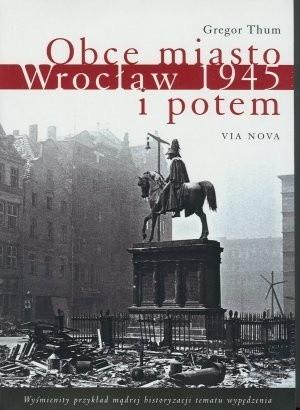Okładka książki Obce miasto. Wrocław 1945 i potem
