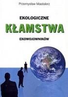 Ekologiczne kłamstwa ekowojowników