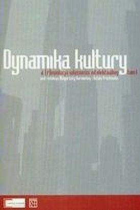 Okładka książki Dynamika kultury a (r)ewolucja własności intelektualnej. Tom 1