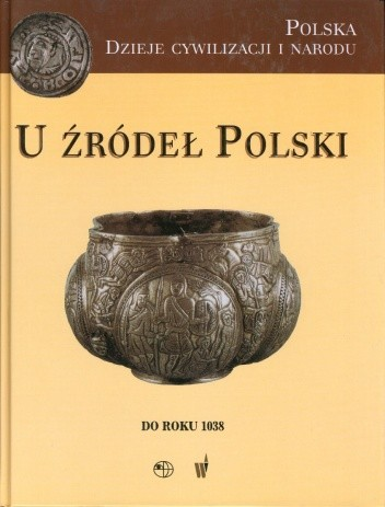 Okładka książki U źródeł Polski (do roku 1038)