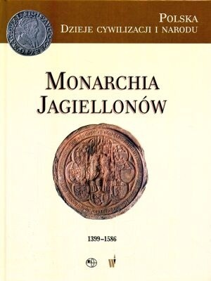 Okładka książki Monarchia Jagiellonów (1399-1586)