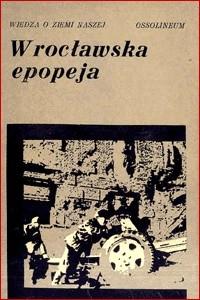 Okładka książki Wrocławska epopeja : wspomnienia z walk o wyzwolenie miasta w 1945 r.