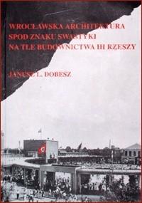 Okładka książki Wrocławska architektura spod znaku swastyki na tle budownictwa III Rzeszy