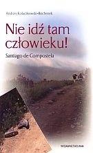 Okładka książki Nie idź tam człowieku! Santiago de Compostela