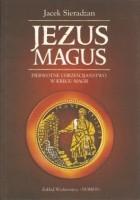 Jezus Magus: pierwotne chrześcijaństwo w kręgu magii