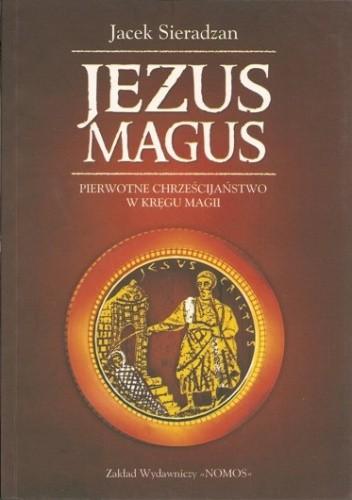 Okładka książki Jezus Magus: pierwotne chrześcijaństwo w kręgu magii