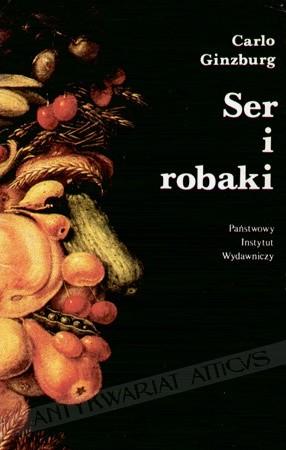 Okładka książki Ser i robaki: wizja świata pewnego młynarza z XVI w.