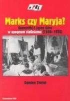 Marks czy Maryja? Komuniści i Jasna Góra w apogeum stalinizmu 1950-1956