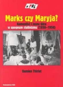 Okładka książki Marks czy Maryja? Komuniści i Jasna Góra w apogeum stalinizmu 1950-1956