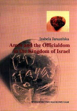 Okładka książki Amos and the officialdom in the Kingdom of Israel : the socio-economic position of the officials in the light of the Biblical, the epigraphic and archaeological evidence
