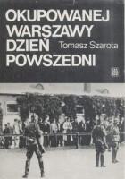 Okupowanej Warszawy dzień powszedni. Studium historyczne