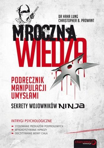 Okładka książki Mroczna wiedza: sekrety wojowników ninja. Podręcznik manipulacji umysłami.