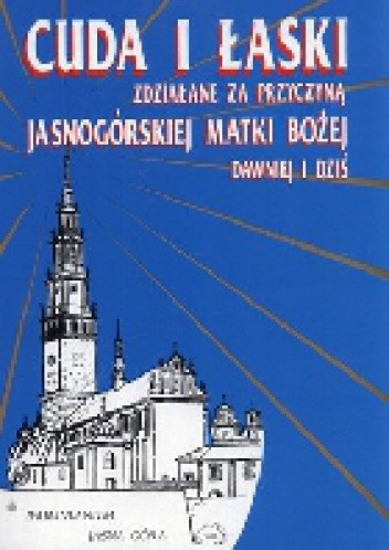 Okładka książki Cuda i łaski zdziałane za przyczyną Najświętszej Maryi Panny Częstochowskiej Dawniej i dziś