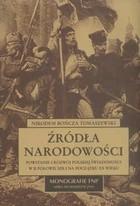 Okładka książki Źródła narodowości: powstanie i rozwój polskiej świadomości w II połowie XIX i na początku XX wieku