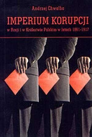 Okładka książki Imperium korupcji. Korupcja w Rosji i Królestwie Polskim w latach 1861-1917