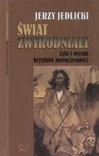 Okładka książki Świat zwyrodniały: lęki i wyroki krytyków nowoczesności