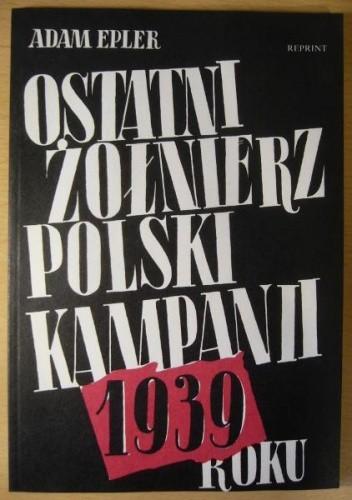 Okładka książki Ostatni żołnierz polski kampanii roku 1939