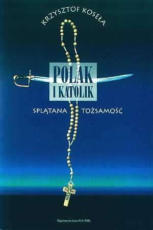 Okładka książki Polak i katolik. Splątana tożsamość