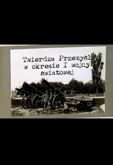 Okładka książki Twierdza Przemyśl w okresie I wojny światowej