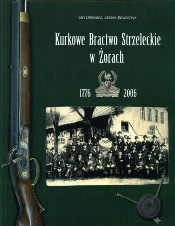 Okładka książki Kurkowe Bractwo Strzeleckie w Żorach 1776-2006