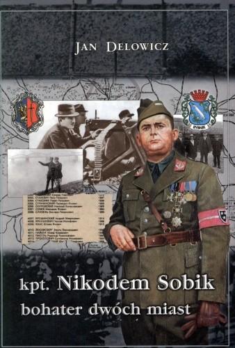 Okładka książki Kpt. Nikodem Sobik - bohater dwóch miast