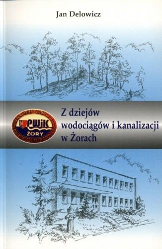 Okładka książki Z dziejów wodociągów i kanalizacji w Żorach