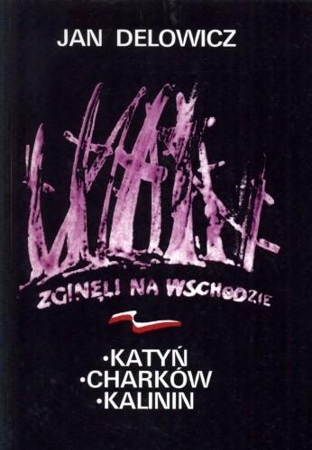Okładka książki Zginęli na wschodzie: Kozielsk, Starobielsk, Ostaszków
