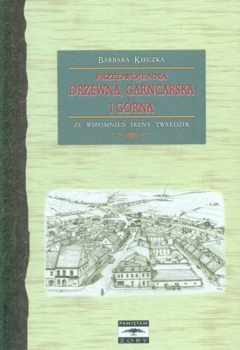 Okładka książki Przedwojenna Drzewna, Garncarska i Górna. Ze wspomnień Ireny Twardzik
