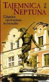 Okładka książki Tajemnica Neptuna. Gdańskie opowiadania kryminalne