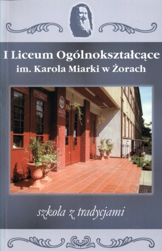 Okładka książki Liceum Ogólnokształcące im. Karola Miarki w Żorach. Szkoła z tradycjami