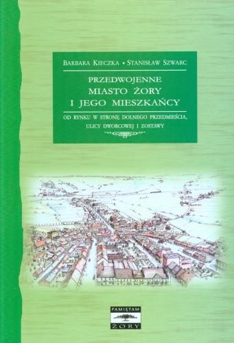 Okładka książki Przedwojenne miasto Żory i jego mieszkańcy. Od Rynku w stronę Dolnego Przedmieścia, ulicy Dworcowej i Zostawy