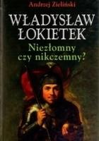 Władysław Łokietek. Niezłomny czy nikczemny?