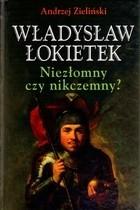 Okładka książki Władysław Łokietek. Niezłomny czy nikczemny?