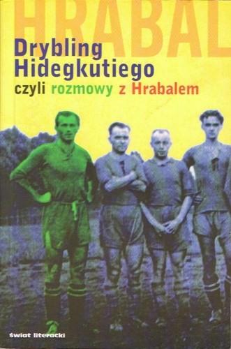 Okładka książki Drybling Hidegkutiego, czyli rozmowy z Hrabalem