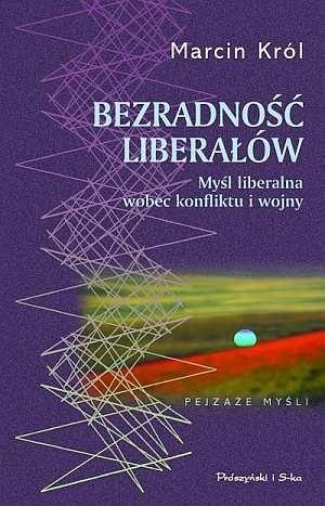 Okładka książki Bezradność liberałów. Myśl liberalna wobec konfliktu i wojny