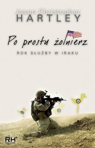 Okładka książki Po prostu żołnierz. Rok służby w Iraku.