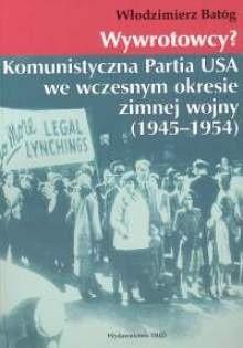 Okładka książki Wywrotowcy? Komunistyczna Partia USA we wczesnym okresie zimnej wojny 1945-1954