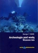 Okładka książki Archeologia pod wodą. Wczesne lata.