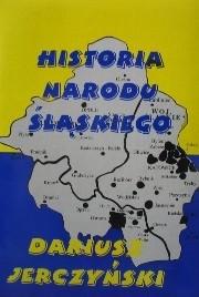 Okładka książki Historia Narodu Śląskiego. Prawdziwe dzieje ziem śląskich od średniowiecza do progu trzeciego tysiąclecia