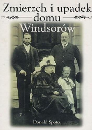 Okładka książki Zmierzch i upadek domu Windsorów