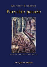 Okładka książki Paryskie pasaże. Opowieść o tajemnych przejściach