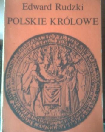 Polskie królowe. ¯ony Piastów i Jagiellonów - Edward Rudzki
