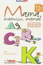 Okładka książki Mama, mamusiu, mamooo czyli Instrukcja obsługi dziecka od 0 do 100 lat