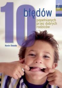 Okładka książki 10 Błędów Popełnianych Przez Dobrych Rodziców