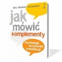 Okładka książki Jak mówić komplementy. Psychologia pozytywnej komunikacji.