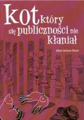 Okładka książki Kot, który się publiczności nie kłaniał